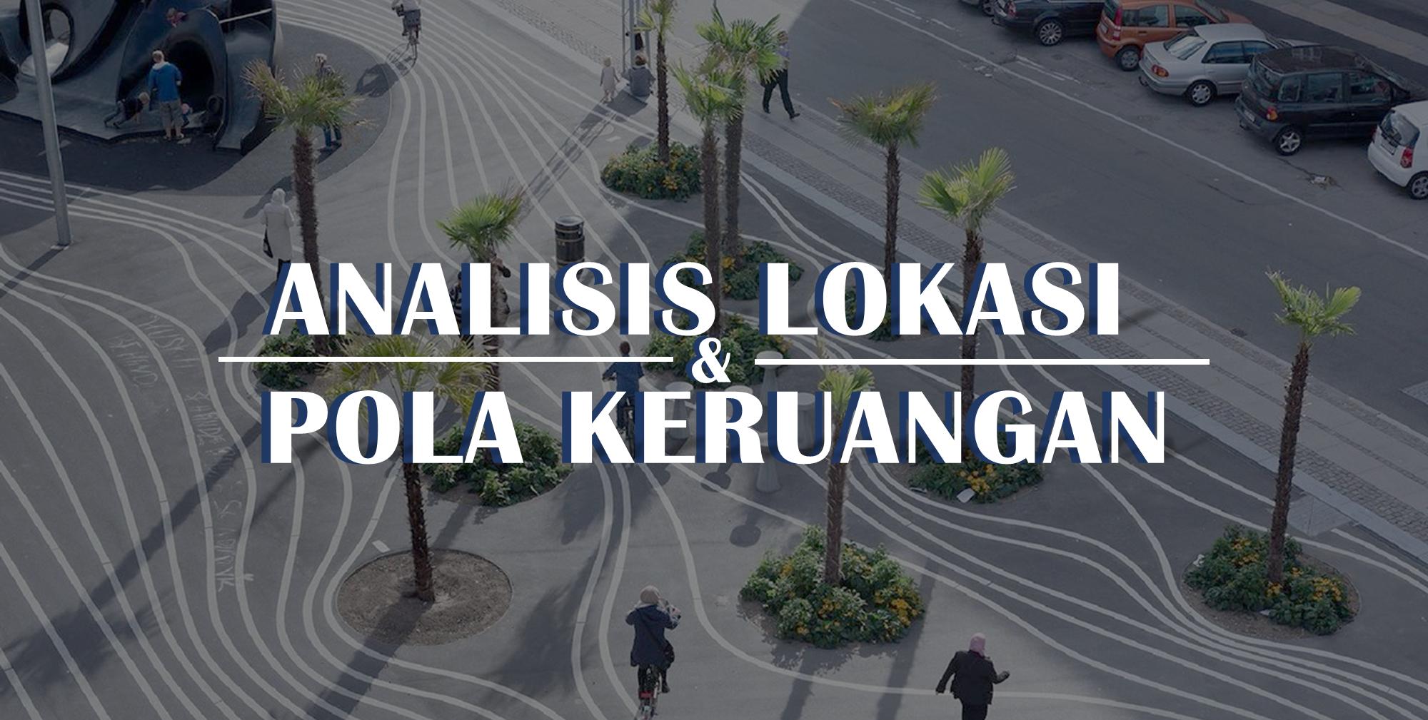 Analisis Lokasi dan Pola Keruangan