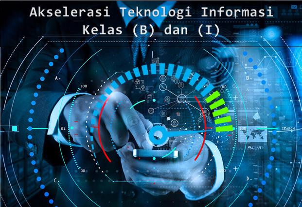 Akselerasi Teknologi Informasi Kelas (B) dan (i)